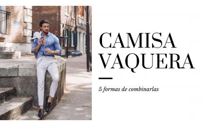 CINCO FORMAS DE COMBINAR UNA CAMISA VAQUERA